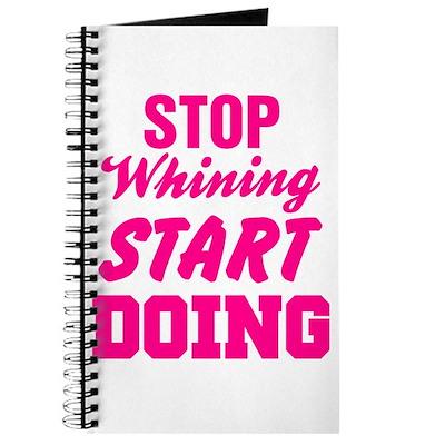Stop Whining Start Doing Journal