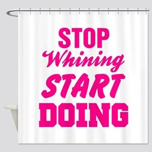 Stop Whining Start Doing Shower Curtain