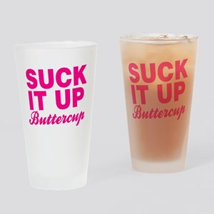 Suck It Up Buttercup Drinking Glass