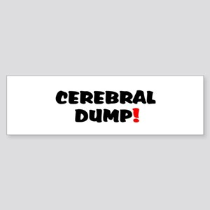 CEREBRAL DUMP! - BRAIN SHIT! Bumper Sticker