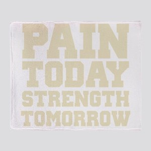 Pain Today Strength Tomorrow Throw Blanket