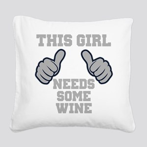 This Girl Needs Some Wine Square Canvas Pillow