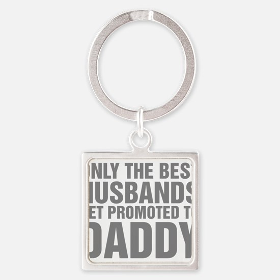Only The Best Husbands Get Promote Square Keychain