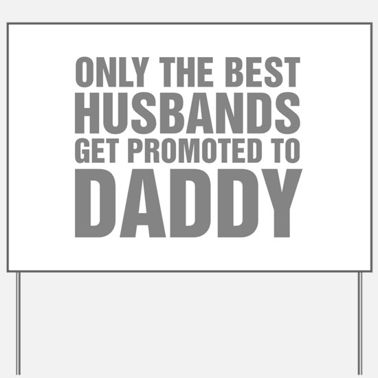 Only The Best Husbands Get Promoted To D Yard Sign