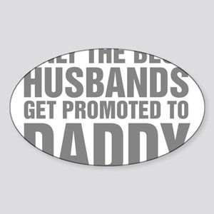 Only The Best Husbands Get Promoted Sticker (Oval)