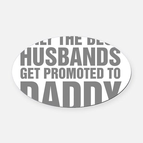 Only The Best Husbands Get Promote Oval Car Magnet