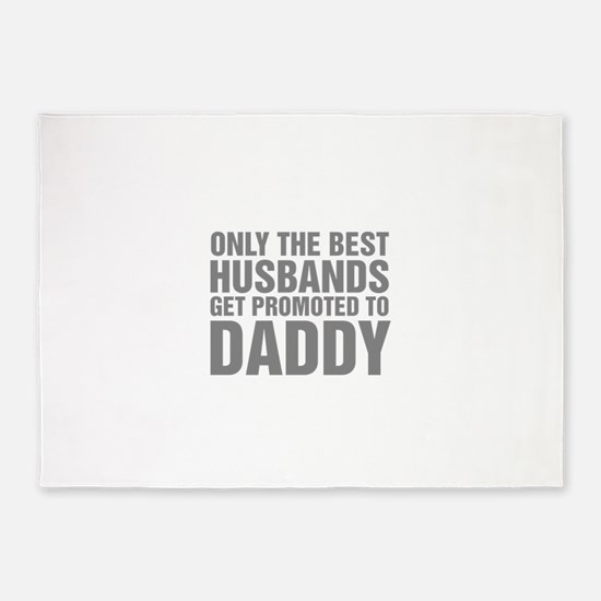 Only The Best Husbands Get Promoted 5'x7'Area Rug