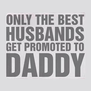 Only The Best Husbands Get Promoted Throw Blanket