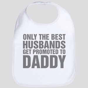 Only The Best Husbands Get Promoted To Daddy Bib