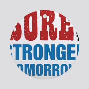 Sore Today Stronger Tomorrow Round Ornament