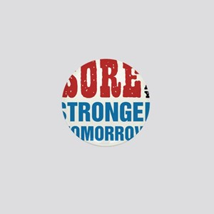 Sore Today Stronger Tomorrow Mini Button