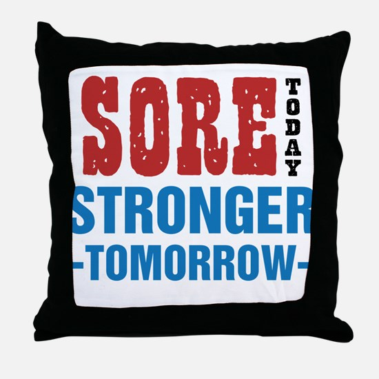 Sore Today Stronger Tomorrow Throw Pillow