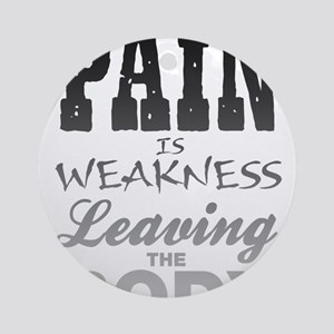 Pain Is Weakness Leaving The Body Round Ornament
