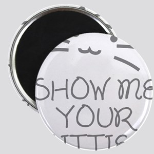 Show Me Your Kitties Magnet