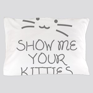 Show Me Your Kitties Pillow Case