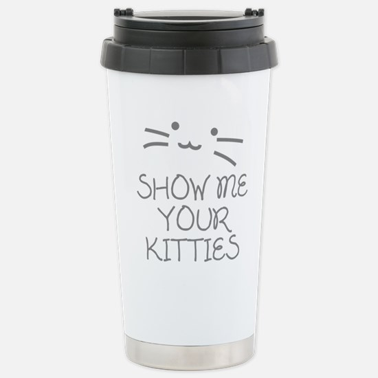 Show Me Your Kitties Stainless Steel Travel Mug