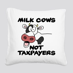 Milk Cows Not Taxpayers Square Canvas Pillow
