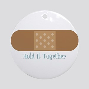 Hold It Together Round Ornament