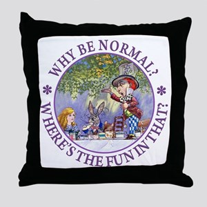 Why be Normal? Where's The Fun In Tha Throw Pillow