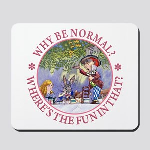 Why be Normal? Where's The Fun In That? Mousepad