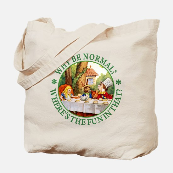 Why be Normal? Where's The Fun In That? Tote Bag