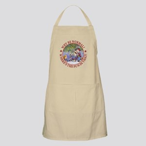 Why be Normal? Where's The Fun In That? Apron