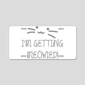I'm Getting Meowied Aluminum License Plate