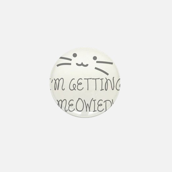 I'm Getting Meowied Mini Button