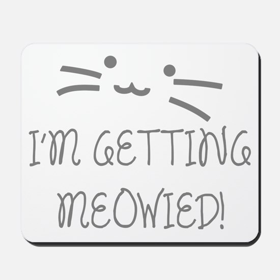 I'm Getting Meowied Mousepad