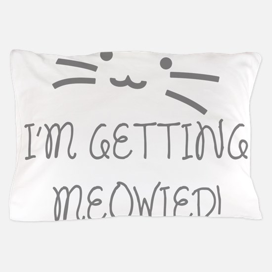 I'm Getting Meowied Pillow Case