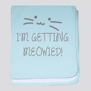I'm Getting Meowied baby blanket