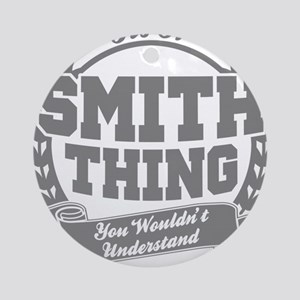 It's A Smith Thing You Wouldn't Und Round Ornament