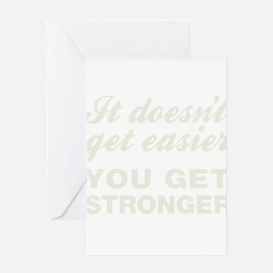 It Doesn't Get Easier You Get Strong Greeting Card