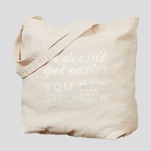 It Doesn't Get Easier You Get Stronger Tote Bag