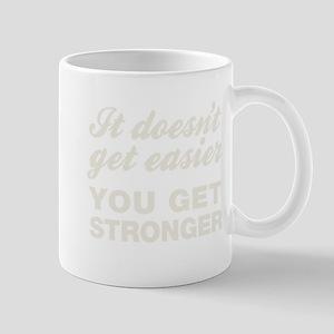 It Doesn't Get Easier You Get Stronger Mug