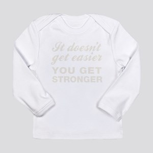 It Doesn't Get Easier Y Long Sleeve Infant T-Shirt
