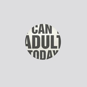 I Can't Adult Today Mini Button