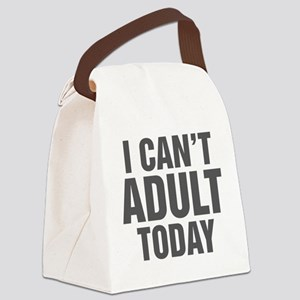 I Can't Adult Today Canvas Lunch Bag