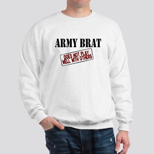 Army Brat -Does not play well with others Sweatshi