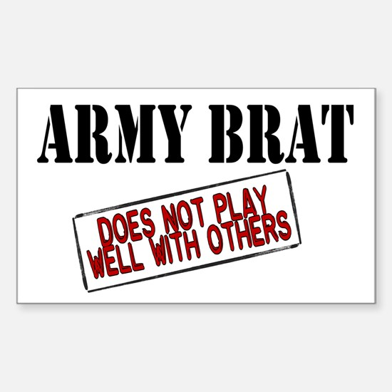 Army Brat -Does not play well with others Decal