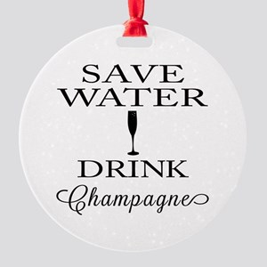 Save Water Drink Champagne Round Ornament