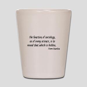 Pierre Bourdieu Quote Sociology Shot Glass