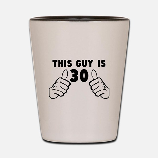 This Guy Is 30 Shot Glass