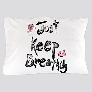 Just Keep Breathing Pillow Case