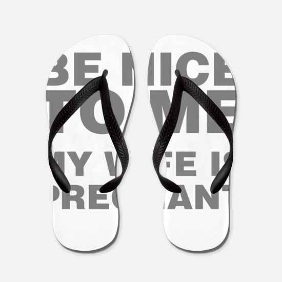 Be Nice To Me My Wife Is Pregnant Flip Flops
