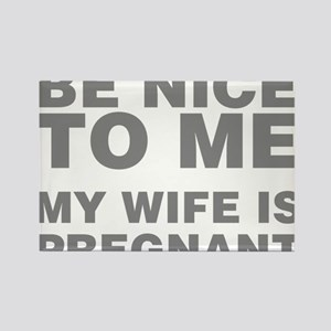 Be Nice To Me My Wife Is Pregnant Rectangle Magnet