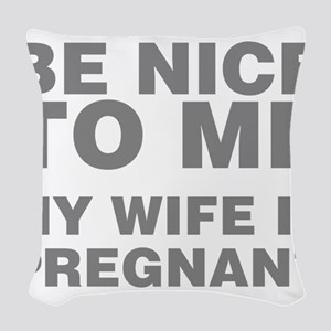 Be Nice To Me My Wife Is Pregn Woven Throw Pillow