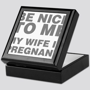 Be Nice To Me My Wife Is Pregnant Keepsake Box