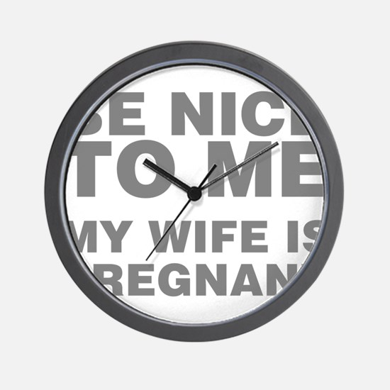 Be Nice To Me My Wife Is Pregnant Wall Clock