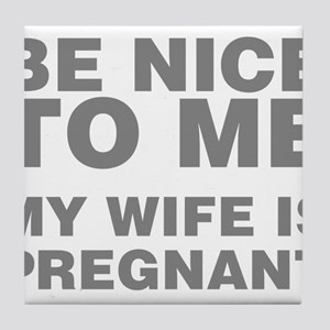 Be Nice To Me My Wife Is Pregnant Tile Coaster
